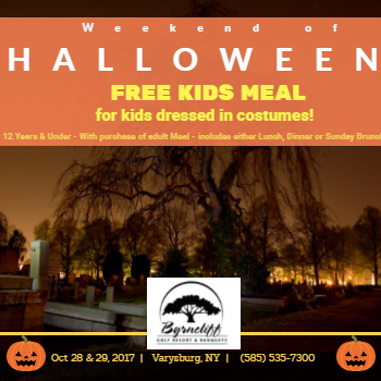 Byrncliff Resort – Kids 12 and Under Who are in Costume on October 28-29 Eat Free- Lunch, Dinner or Sunday Brunch with Purchase of Adult Meal – Varysburg, NY.- Call 585-535-7300 for Reservations