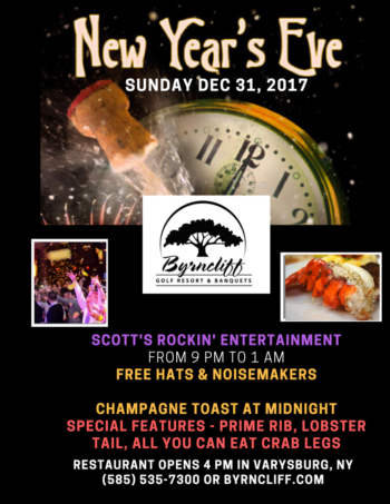Byrncliff Resort  New Year's Eve- Prime Rib, Lobster Tail and All You Can Eat Crab Legs plus Live Music, Dancing, Champagne Toast- December 31, 2017-  Varysburg, NY – Call 585-535-7000 for Reservations
